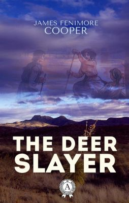 The Deerslayer, James Fenimore Cooper