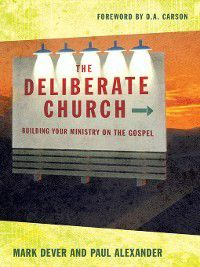 The Deliberate Church, Paul Alexander, Mark Dever