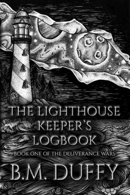 The Deliverance Wars: The Lighthouse Keeper's Logbook (The Deliverance Wars, #1), B.M. Duffy