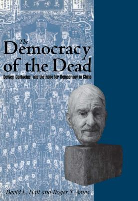 The Democracy of the Dead, Roger T. Ames, David L. Hall