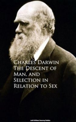 The Descent of Man, and Selection in Relation to Sex, Charles Darwin