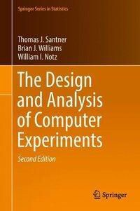 The Design and Analysis of Computer Experiments, Thomas J Santner, Brian J Williams, William I Notz