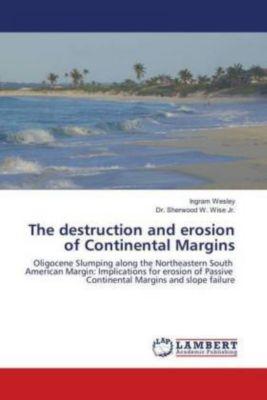 The destruction and erosion of Continental Margins, Ingram Wesley, Sherwood W. Wise