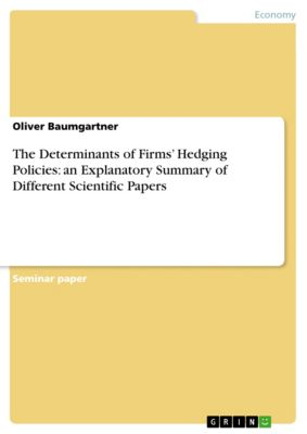The Determinants of Firms' Hedging Policies: an Explanatory Summary of Different Scientific Papers, Oliver Baumgartner