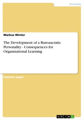 The Development of a Bureaucratic Personality - Consequences for Organizational Learning, Markus Winter
