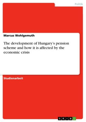 The development of Hungary's pension scheme and how it is affected by the economic crisis, Marcus Wohlgemuth