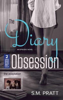 The Diary Obsession: The Adaptation (The Diary Obsession, #2), S.M. Pratt