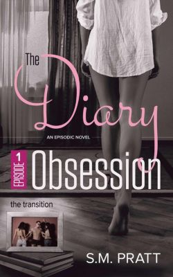The Diary Obsession: The Transition (The Diary Obsession, #1), S.M. Pratt