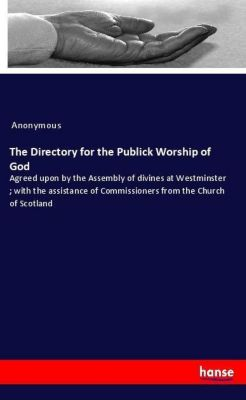The Directory for the Publick Worship of God, Anonymous