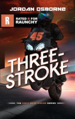 The Dirty Motorcycle Road Racing Series: Three Stroke (The Dirty Motorcycle Road Racing Series, #5), Jordan Osborne