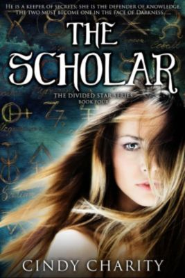 The Divided Star Series: The Scholar (The Divided Star Series, #4), Cindy Charity
