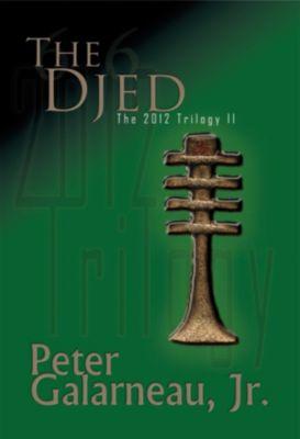 The Djed: The 2012 Trilogy II, Peter Galarneau Jr.