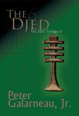 The Djed: The 2012 Trilogy II, Peter Galarneau Jr.