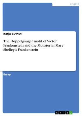 The Doppelganger motif of Victor Frankenstein and the Monster in Mary Shelley's Frankenstein, Katja Buthut