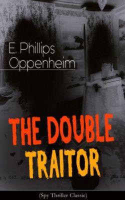THE DOUBLE TRAITOR (Spy Thriller Classic), E. Phillips Oppenheim