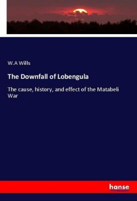 The Downfall of Lobengula, W.A Wills