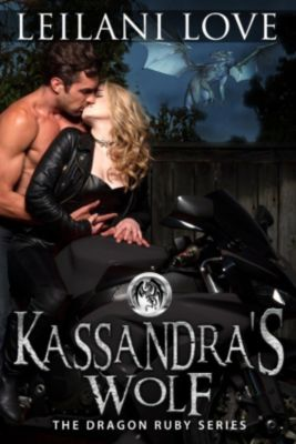 The Dragon Ruby Series: Kassandra's Wolf (The Dragon Ruby Series, #3), Leilani Love