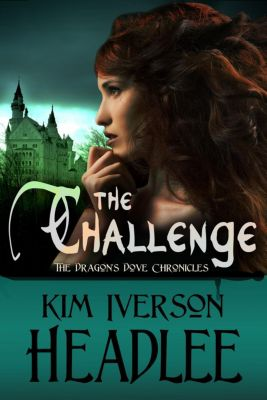 The Dragon's Dove Chronicles: The Challenge (The Dragon's Dove Chronicles), Kim Iverson Headlee