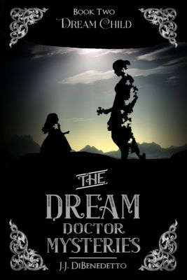 The Dream Doctor Mysteries: Dream Child (The Dream Doctor Mysteries, book 2), J.J. DiBenedetto