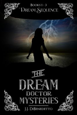 The Dream Doctor Mysteries: Dream Sequence (The Dream Doctor Mysteries, Books 1-3), J.J. DiBenedetto