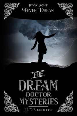 The Dream Doctor Mysteries: Fever Dream (The Dream Doctor Mysteries, book 8), J.J. DiBenedetto