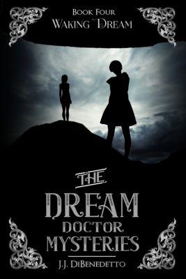 The Dream Doctor Mysteries: Waking Dream, J.J. DiBenedetto