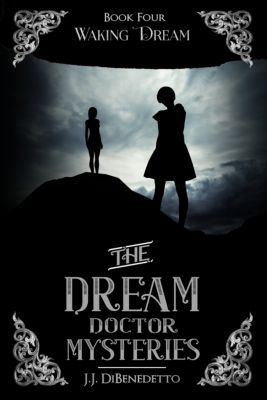 The Dream Doctor Mysteries: Waking Dream (The Dream Doctor Mysteries, book 4), J.J. DiBenedetto