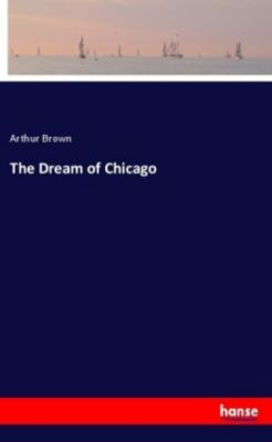 The Dream of Chicago, Arthur Brown