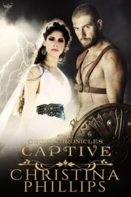 The Druid Chronicles: Captive (The Druid Chronicles, #2), Christina Phillips
