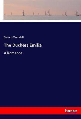 The Duchess Emilia, Barrett Wendell