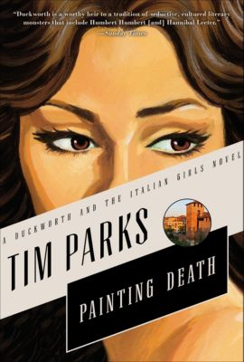 The Duckworth and the Italian Girls Novels: Painting Death, Tim Parks