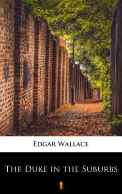 The Duke in the Suburbs, Edgar Wallace