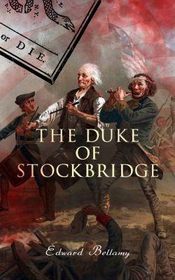 The Duke of Stockbridge, Edward Bellamy