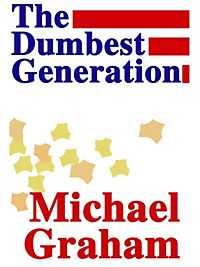 the dumbest generation essay View essay - the-dumbest-generation-essay from hist 553 at kansas state university perused the book, my personal country depends at it innovation is normally.
