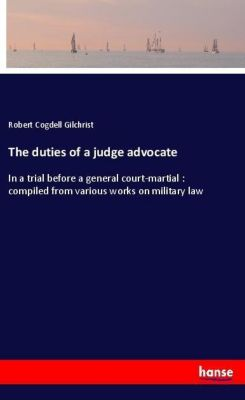The duties of a judge advocate, Robert Cogdell Gilchrist