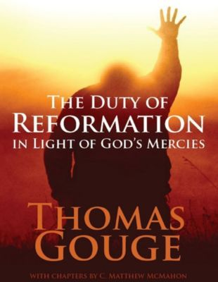 The Duty of Reformation In Light of God's Mercies, C. Matthew McMahon, Thomas Gouge