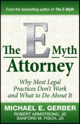 The E-Myth Attorney, Michael E. Gerber, Robert Armstrong, Sanford Fisch