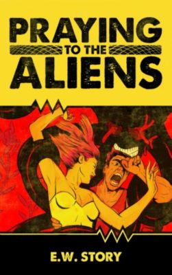 The E.W. Story Pulp Series: Praying To The Aliens, E.W. Story