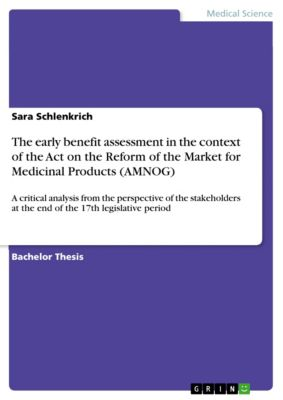 The early benefit assessment in the context of the Act on the Reform of the Market for Medicinal Products (AMNOG), Sara Schlenkrich