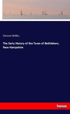 The Early History of the Town of Bethlehem, New Hampshire, Simeon Bolles