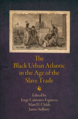 The Early Modern Americas: The Black Urban Atlantic in the Age of the Slave Trade