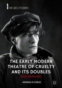 The Early Modern Theatre of Cruelty and its Doubles, Amanda Di Ponio