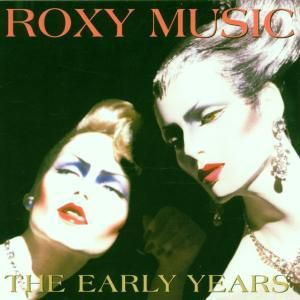 The Early Years, Roxy Music