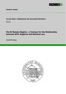 The EC Banana Regime - a Testcase for the Relationship between WTO, Regional and National Law, Gerald G. Sander