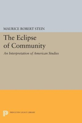 The Eclipse of Community, Maurice Robert Stein
