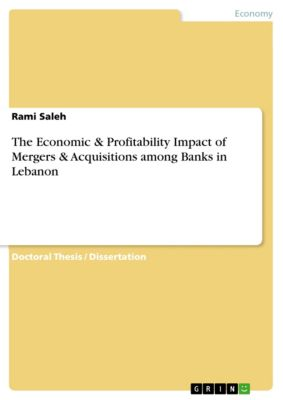 The Economic & Profitability Impact of Mergers & Acquisitions among Banks in Lebanon, Rami Saleh