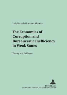 The Economics of Corruption and Bureaucratic Inefficiency in Weak States, Luis Gerardo González Morales