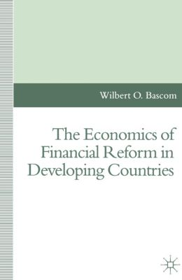 The Economics of Financial Reform in Developing Countries, Wilbert O. Bascom