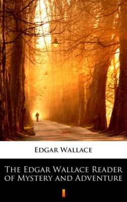 The Edgar Wallace Reader of Mystery and Adventure, Edgar Wallace