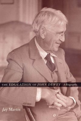 The Education of John Dewey, Jay Martin